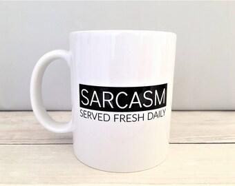 Sarcasm Served Fresh Daily Mug, Sarcastic Mug, Sarcastic Coffee Mug, Sarcasm Mug, Sarcasm Coffee Mug, Funny Mug, Office Gift, Birthday Gift