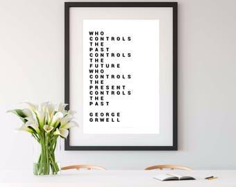 GEORGE ORWELL, george orwell quote, orwell, orwell 1984, 1984 quote, 1984, orwell, who controls the past controls the future, orwell print