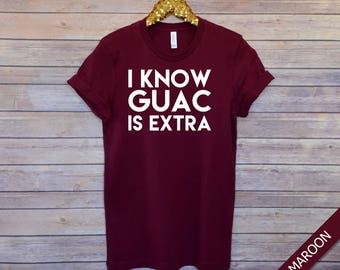 I Know Guac Is Extra, Chipotle Tee, Workout Top, Gym Tee, Graphic Tee, Funny Shirt