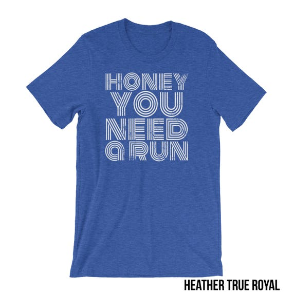 Running shirt | Trail Running |  Honey, You Need a Run T-shirt |Gift for Runners| Outdoors Trail | Running Shirts | Trail Runner Mountains
