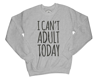 Can't adult sweatshirt aesthetic sweatshirt parenting sweatshirt new dad gift funny sweatshirt minimalist sweatshirt   APV10