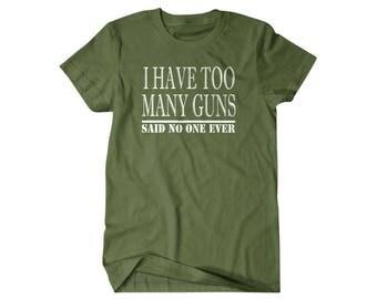 Gun gift, Gun shirt,Hunter gift, I have too many guns, said no one ever, hilarious tees