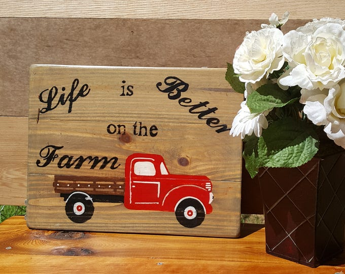 Life is Better on the Farm, Hand Painted, Wood Sign, Wooden Sign, Truck Sign, Farm Sign, Country Sign, Rustic Sign, Farmer Sign