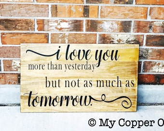 I Love You More Than Yesterday But Not As Much As Tomorrow - love sign - marraige sign - i love you - wooden sign - handstained - vinyl sign