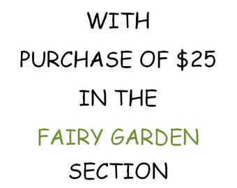 Free Gift with Purchase from the Fairy Garden Section of My Shop -- See Details