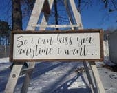 So I Can Kiss You Anytime I Want... Framed Wooden Sign