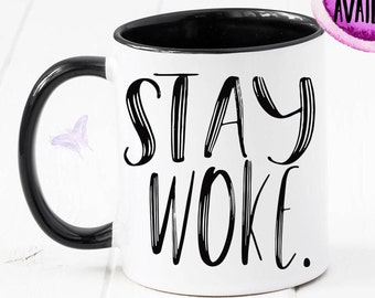 Stay Woke Mug, Activism, Statement, Woke, Empowerment, Birthday Gift, Equality, Social Justice, Gift For Him, Gift For Her, Coffee CM1078