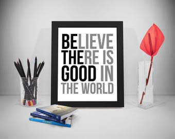 Believe There Is Good In The World Quote, Believe There Is Good In The World Sign, Positive Inspiration, Inspirational Print
