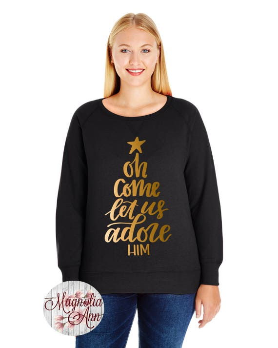 Oh Come Let Us Adore Him, Religious, Christian, French Terry Sweatshirt, Small-4X, Plus Size Clothing, Christmas Sweater, Christmas Pullover