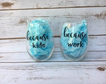 Because Kids, Because work, Because kids wine glass, Because work wine glass, Funny wine glass, Mom wine glass, Teacher wine glass