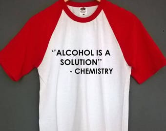 Alcohol is a solution t shirt SIZES S-XXL