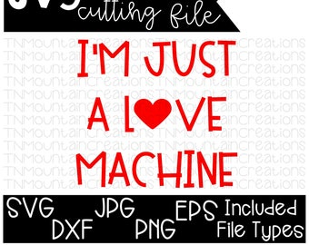 I'm Just a Love Machine SVG, Valentines svg, Boy Valentines, Girl Valentines, Valentine Shirt,  Cutting File, Silhouette, Cricut, PNG, DXF