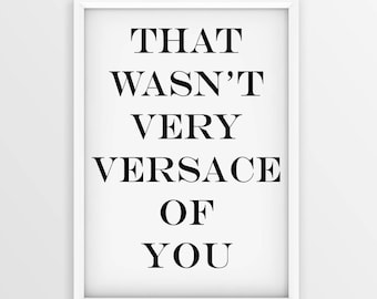 That Wasn't Very Versace Of You • Girl Fashion Poster • Fashion Poster Art • Fashion Poster Print• Fashionista Wall Art • Versace Art •