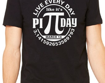 Pi Day Math Shirt - Live Every Day like it's PI DAY - 3.14