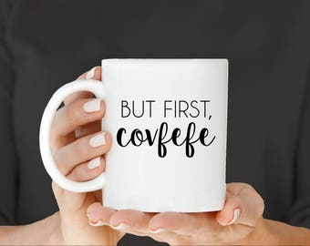 Covfefe Mug, But First Covfefe, Funny Trump Mug, Funny Trump Tweet, Covfefe, Funny Trump Gift, America Runs on Covfefe, Make America Covfefe