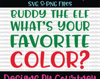 Buddy The Elf What's Your Favorite Color SVG | Elf Cut File | Elf T-shirt Design | Cricut and Silhouette designs