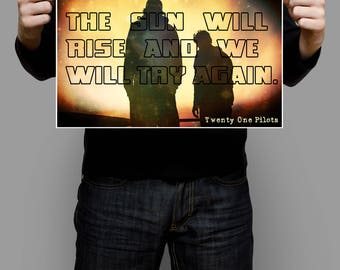 "Twenty One Pilots | Epics Song Quotes  ""The Sun Will Rise And We Will Try Again."" 18x12 Custom Poster Wall Decor"