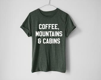 Coffee Mountains And Cabins Shirt - Camping Shirt - Mountains Shirt - Adventure Tees - Travel Shirt - Coffee Shirt - Cabins Shirt - Winter