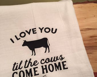 Funny kitchen towel, flour sack kitchen towel, I Love You Til The Cows Come Home