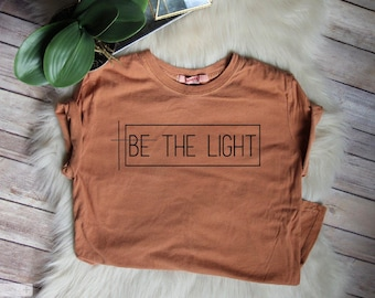 ON SALE Be The Light // Women's Christian Graphic Tee, Christian Shirts, Christian T Shirts, gift for her, Faith TShirts, Christian T Shirt