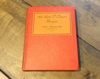 "Vintage 150 Hors D'Oeuvre Recipes By ""Pin"" Baglioni of the Embassy Club - London Cook Book - Hardcover 1935"