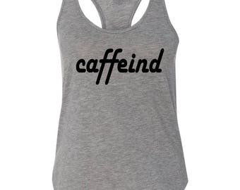 Caffeind, Coffee Tank, Funny Shirt, Coffee Addict, Coffee Lover, Funny Tank, Shirts with Sayings, Graphic Tee, Funny Gift, Funny, Coffee