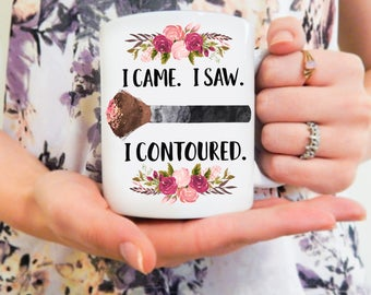 I Came. I Saw. I Contoured | Makeup Mug, Contour Mug, Funny Makeup Mug, Makeup Artist, MUA, Contouring Mug, Makeup Brush Mug, Makeup Gifts
