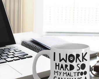 Maltipoo Gifts - Maltipoo Mug - Funny Maltipoo Coffee Mugs - I Work Hard So My Maltipoo Can Have A Better Life