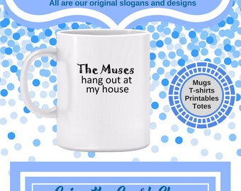 The Muses Hang out at My House Mug - Gift for artists, writers, singers, musicians, dancers, and other creative people - Also a tote bag