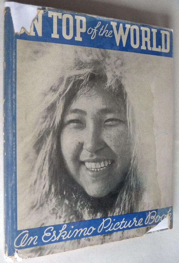 On Top of the World: An Eskimo Picture Book 1937 by Nadine Leigh Hardcover HC w/ Dust Jacket - Children Non Fiction