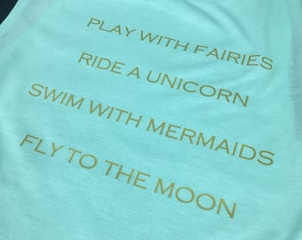 Play With Fairies Ride A Unicorn Swim With Mermaids Fly To The Moon Tank w/ gold print