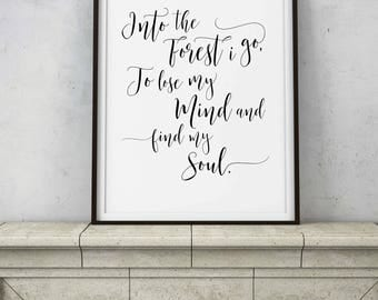 Into the Forest I Go, to Lose my Mind and Find my Soul - Wanderer Adventure Quote - Gypsy Saying - DIGITAL DOWNLOAD printable & framable art