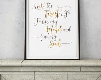 Into the Forest I Go, to Lose my Mind and Find my Soul - Gypsy Adventure Quote - Texture Gold Foil - DIGITAL DOWNLOAD printable framable art