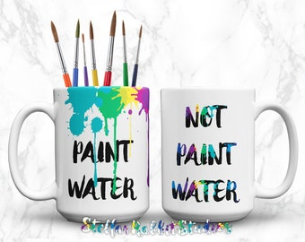 PAINT WATER/NOT Paint Water Drip Coffee Mug, 11oz, 15oz, Paint Splatter Mug, Paint Splash, Painters Coffee Mug, Artist Mug, Gift for Painter