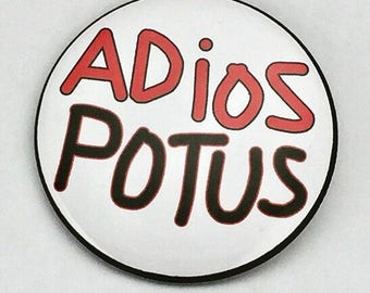 Adios POTUS - political protest pin back button