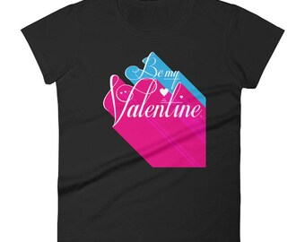 Be My Valentine 3D Fashion Fit T-Shirt | Valentine's Day | Art for Lovers | Romance | Ladies' Gift Tee