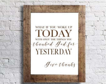 What if You Woke Up Today With Only the Things You Thanks God for Yesterday-  Unframed - 11x14 Home Decor Poster Sign - Religious - God
