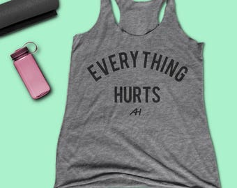 EVERYTHING HURTS Womens Racerback Tank - FunnyWomens Workout Tank - Weight Lifting Tank - Running Tank Top - Crossfit - No Pain No Gain