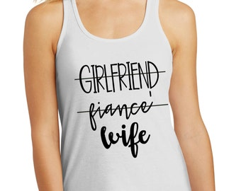 Girlfriend Fiance Wife Shirt | Bride Shirt | Bachelorette | Wedding | Bride Gift | Custom Shirt | Bridesmaids | Bachelorette Party
