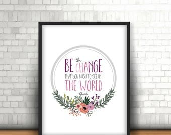Be The Change You Wish To See In The World / Motivational / Inspirational Home Print, A4, 8x10inch or A5, Quality Paper