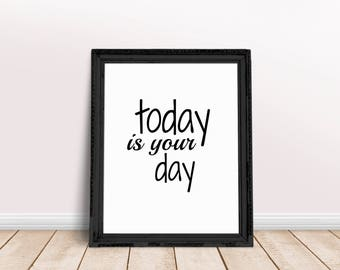 Today Is Your Day, PRINTABLE WALL ART,Black And White,Inspirational Quote,Motivational Quote,Typography Art Print,Instant Download , 8x10