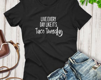 Live every day like its taco Tuesday  t-shirt,  funny taco shirt, Funny  Shirts, Moms Shirts , taco shirt for her , Mother shirts tee,