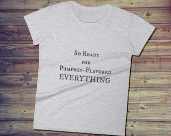 Funny Halloween T-Shirt for Women   So Ready for Pumpkin Flavored EVERYTHING   Cute Halloween Tee