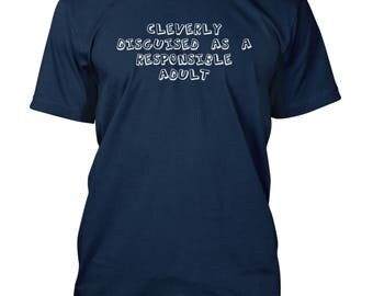 Cleverly Disguised as a Responsible Adult Funny Slogan T-Shirt from Retford Print. 10 Colours and Sizes up to 3XL
