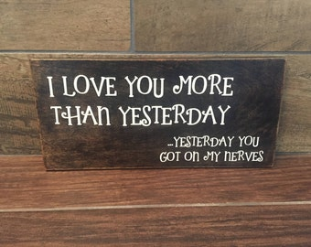 I love you more than yesterday, wood sign, home decor, funny, marriage