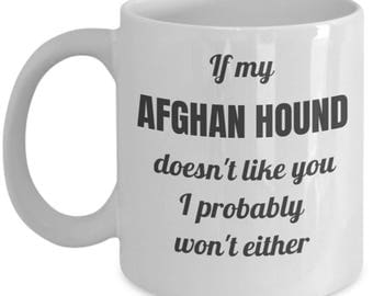 Funny Dog Mug - If My Afghan Hound Doesn't Like Me - Gift for Dog Lover