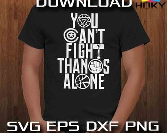 You Can't Fight Thanos Alone Avengers Marvel SVG EPS DXF Cutfiles Silhouette Cameo Cricut