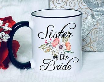 Sister of the Bride Coffee Mug/Wedding Sister Gift/Sister Wedding cup/Of the bride floal Mug/Mugs with sayings/family wedding gift
