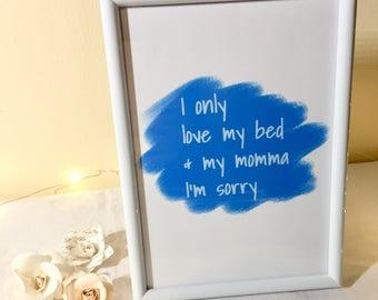 Framed Drake Lyrics - I only love my bed and my momma I'm sorry -Digital art -Funny wall art