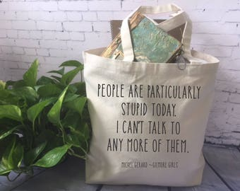 Gilmore Girls tote bag/funny tote bag/fabric tote/Michel Gerard quote tote/People are particularly stupid/ grocery tote/ Gilmore Girls Gift